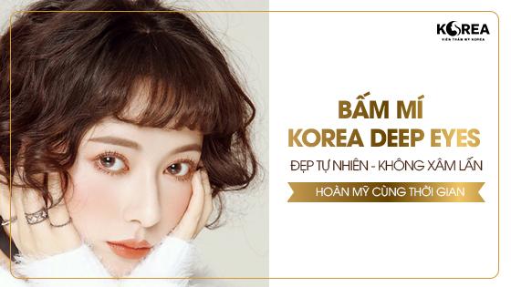 Bấm mí Korea Deep Eyes - sự lựa chọn hoàn hảo cho các nàng muốn làm đẹp mắt mà ngại dao kéo.