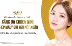 """Căng da Korea Mini - """"phép màu thẩm mỹ"""" giúp bạn giữ mãi nét xuân."""