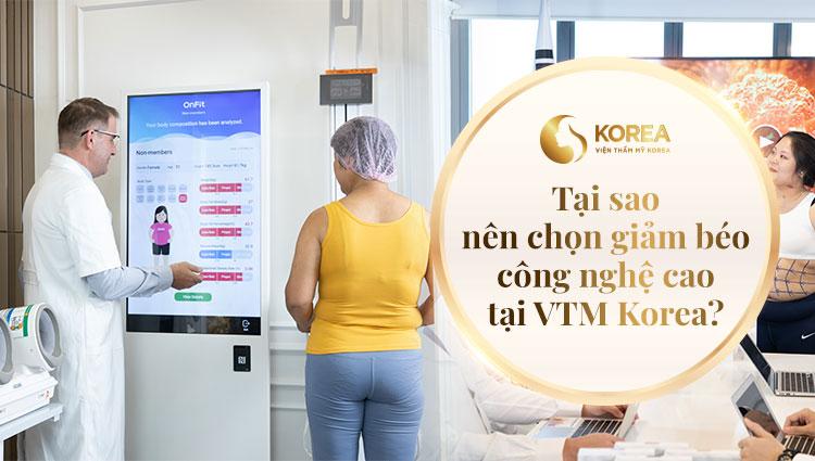 Tại sao nên chọn giảm béo công nghệ cao tại VTM Korea?
