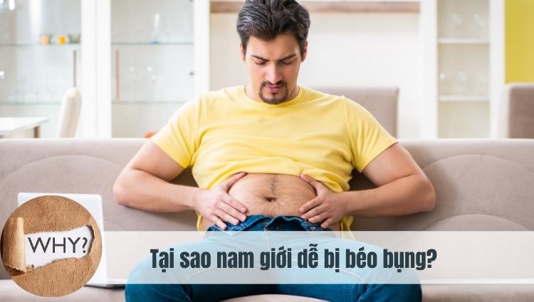 Béo bụng ở nam giới là do nhiều nguyên nhân khác nhau