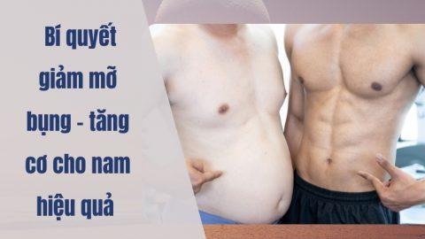 Bí quyết giảm mỡ bụng - tăng cơ cho nam hiệu quả