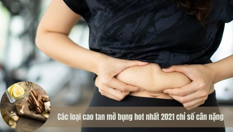 Check list các loại cao tan mỡ bụng bán chạy nhất thị trường 2021