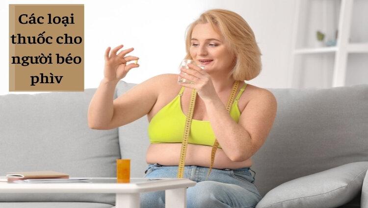 Sử dụng loại thuốc nào cho người béo phì?