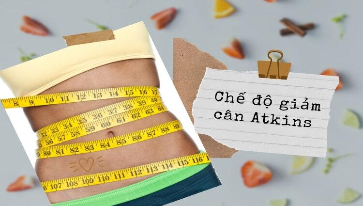 Chế độ ăn kiêng giảm cân Atkins là chế độ ăn ít Carbohydrate được phát minh và năm 1970