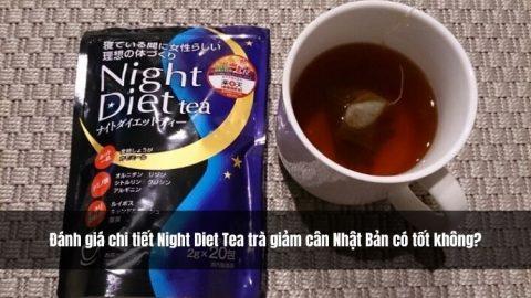 Đánh giá chi tiết Night Diet Tea trà giảm cân Nhật Bản có tốt không?