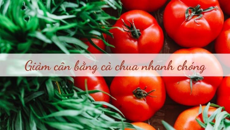 Giảm cân bằng cà chua nhanh chóng