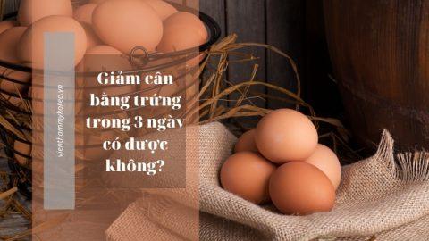 Giảm cân bằng trứng trong 3 ngày có được không?