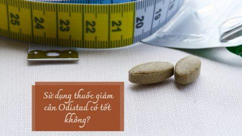 """""""Sử dụng Thuốc giảm cân Odistad có tốt không? """""""