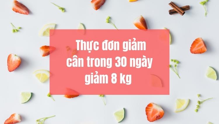 Thực đơn giảm cân hiệu quả đơn giản trong 30 ngày tới 8kg