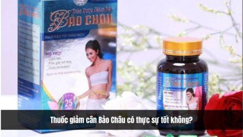 Thuốc giảm cân Bảo Châu có thực sự tốt không?