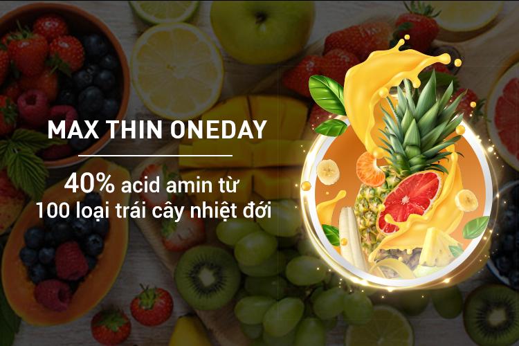 Trong tinh chất giảm béo Max Thin Oneday chứa khoảng 40% thành phần acid amin từ 100 loại trái cây nhiệt đới