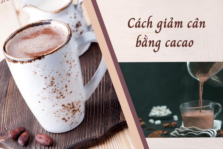 Có nhiều cách bạn có thể sử dụng cacao để giảm cân vừa ngon miệng vừa đơn giản