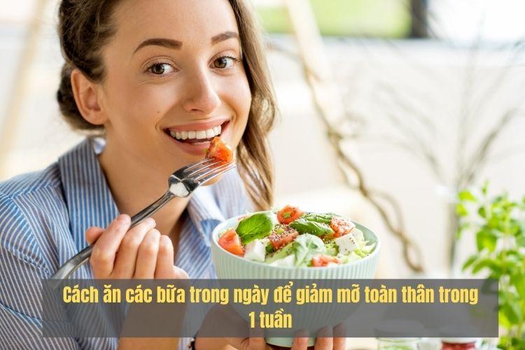 Cách ăn các bữa trong ngày để giảm mỡ toàn thân trong 1 tuần