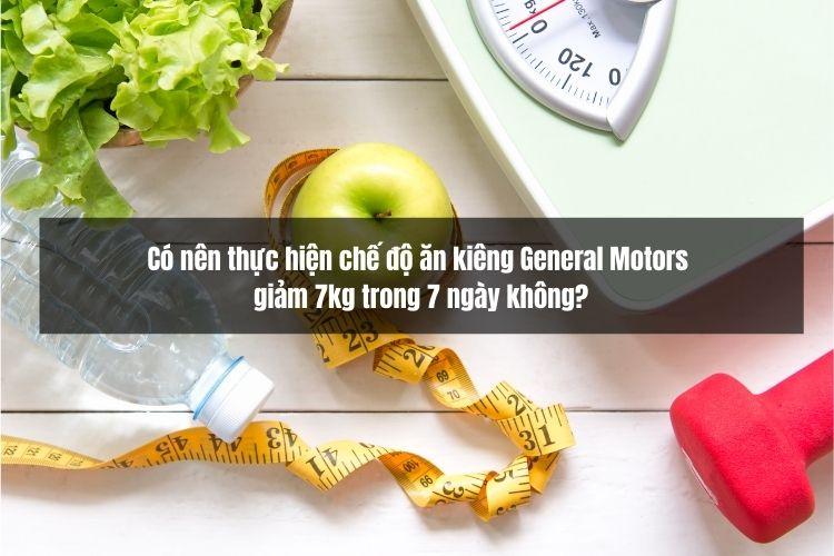 Có nên thực hiện chế độ ăn kiêng General Motors giảm 7kg trong 7 ngày không?