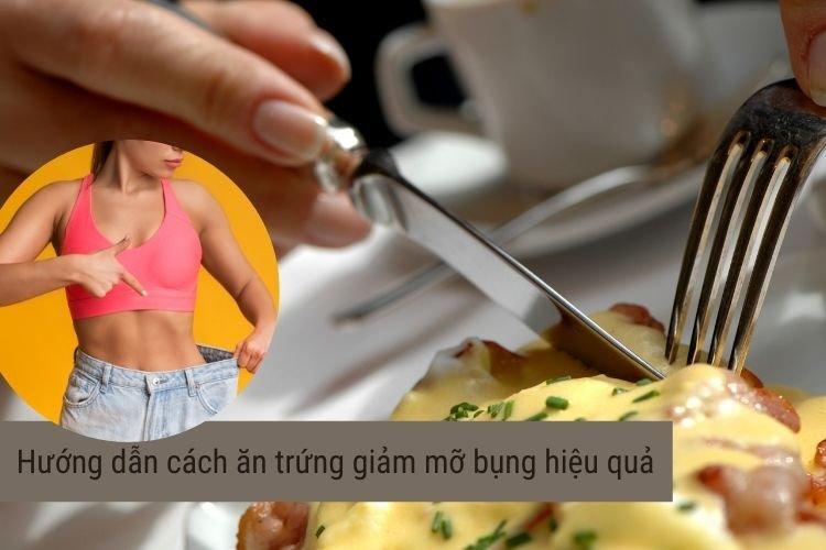 Hướng dẫn cách ăn trứng giảm mỡ bụng hiệu quả