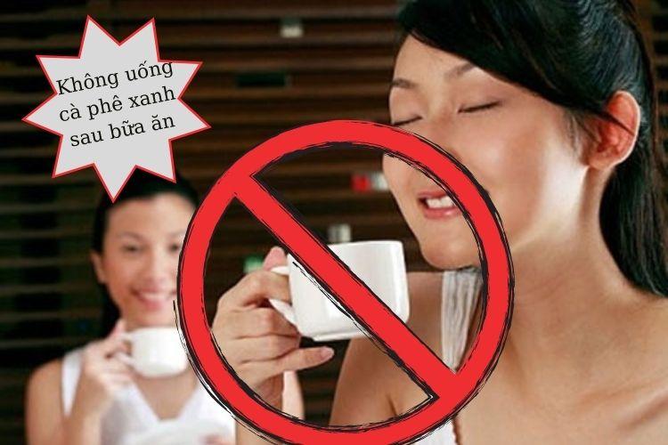 Không uống cà phê xanh sau bữa ăn