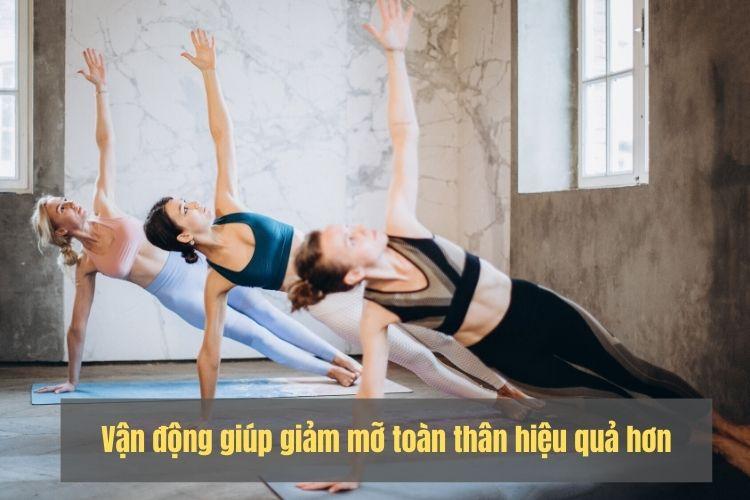 Vận động giúp giảm mỡ toàn thân hiệu quả hơn