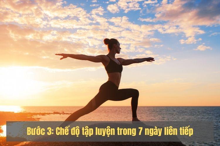 Bước 3: Chế độ tập luyện trong 7 ngày liên tiếp