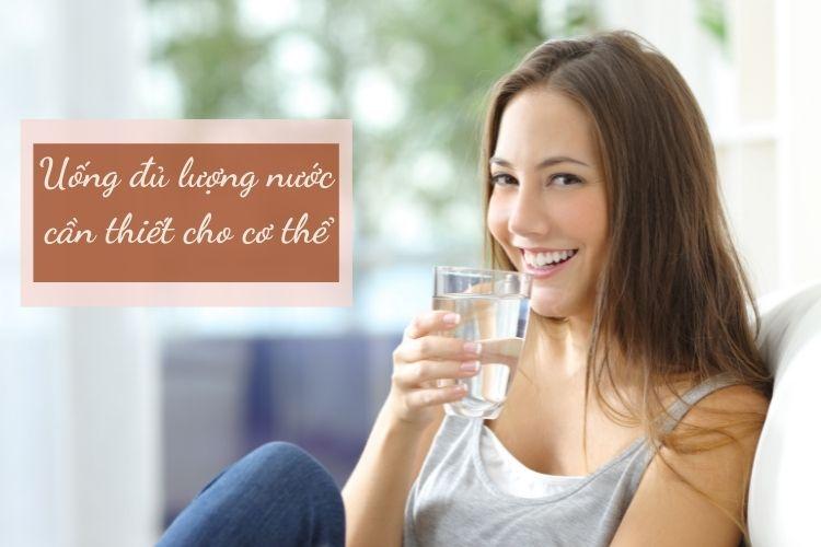 Uống đủ lượng nước cần thiết cho cơ thể