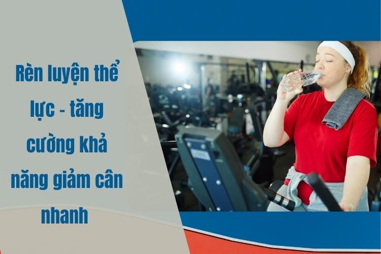 Ngoài ăn uống thì tập luyện cũng rất quan trọng