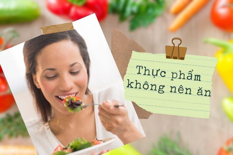 Ngoài ra bạn cũng phải chú ý những thực phẩm cần tránh