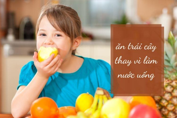 Hãy ăn trái cây thay vì làm nước uống