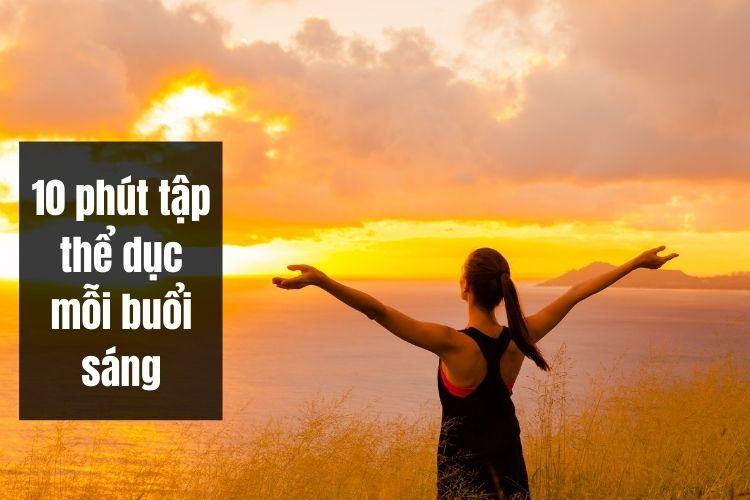 Dành 10 phút tập thể dục mỗi buổi sáng