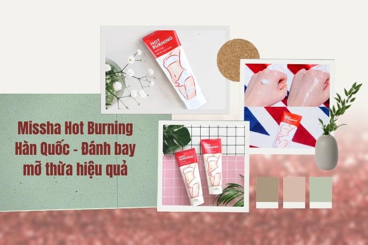 Kem tan mỡ Missha Hot Burning là sản phẩm xuất xứ từ Hàn Quốc, thuộc thương hiệu được hầu hết giới trẻ Hàn tin dùng Missha