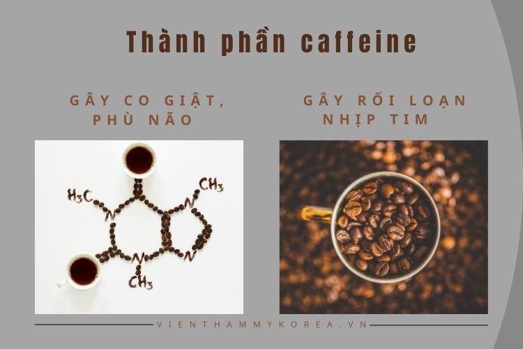 Không quá nguy hại nhưng caffeine cũng là một thành phần cần hạn chế