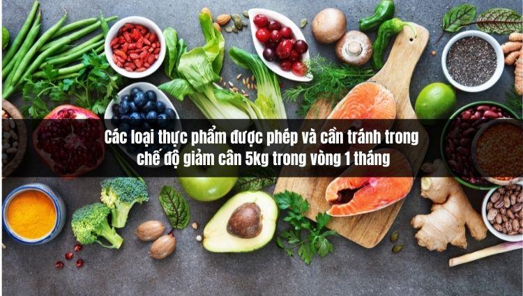Các loại thực phẩm được phép và cần tránh trong chế độ giảm cân 5kg trong vòng 1 tháng.