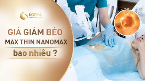 Giá giảm béo công nghệ Max Thin Nanomax được đánh giá tùy thuộc vào lượng tinh chất khách hàng sử dụng loại bỏ mỡ