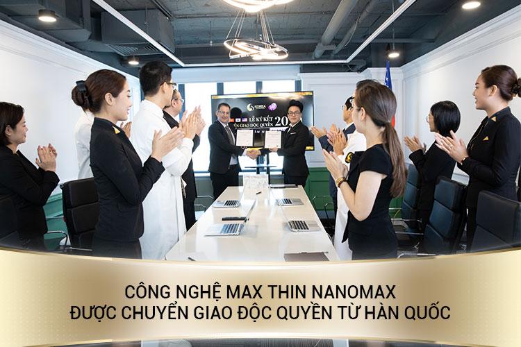 Công nghệ Max Thin Nanomax được chuyển giao độc quyền từ Hàn Quốc