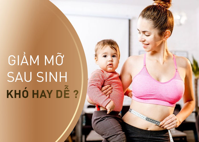 Giảm mỡ sau sinh vốn là vấn đề khá gian nan mà nhiều mẹ bỉm sữa đang phải đối mặt bởi nhiều nguyên nhân khác nhau tác động