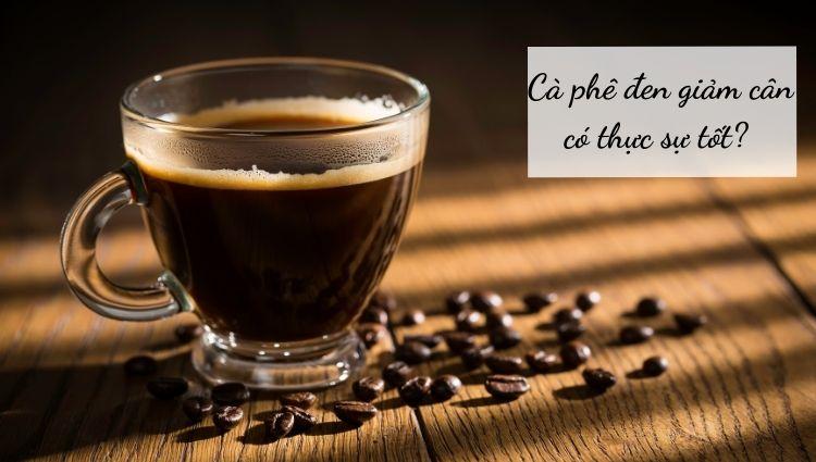 Cà phê đen giảm cân có thực sự tốt?