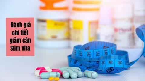 Đánh giá chi tiết giảm cân Slim Vita