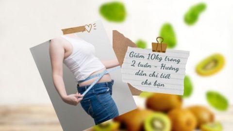 Giảm 10kg trong 2 tuần - Hướng dẫn chi tiết cho bạn