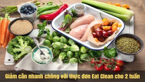 Giảm cân nhanh chóng với thực đơn Eat Clean cho 2 tuần