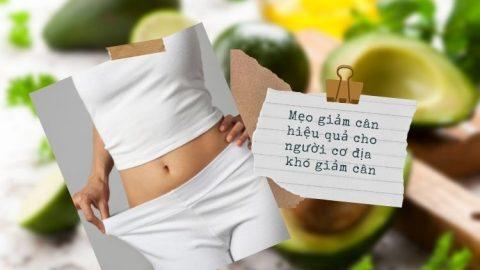 Mẹo giảm cân hiệu quả cho người cơ địa khó giảm cân