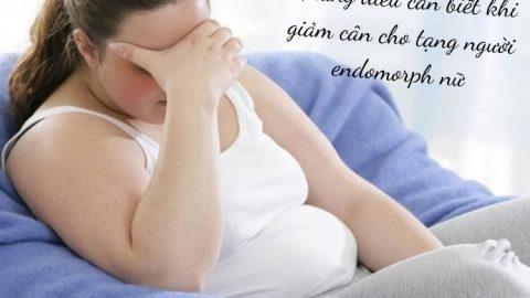 Những điều cần biết khi giảm cân cho tạng người endomorph nữ