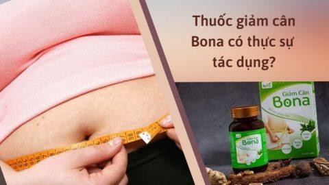 Thuốc giảm cân Bona có thực sự tác dụng?
