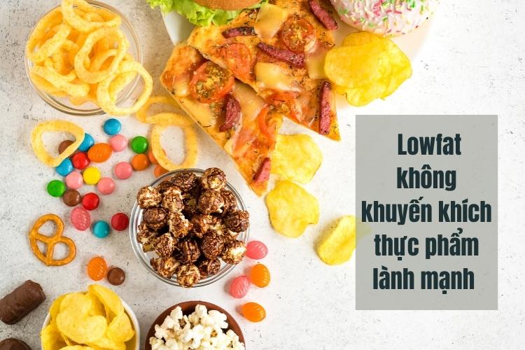Khá khác với nhiều chế độ ăn kiêng khác Lowfat không khuyến khích tiêu thụ các thực phẩm lành mạnh