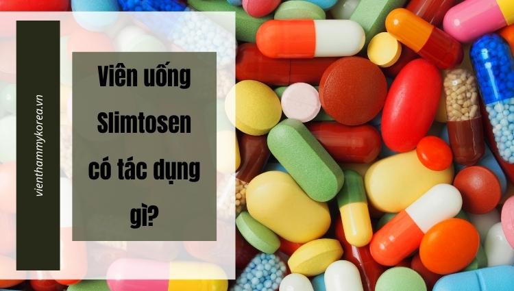 Viên uống Slimtosen có tác dụng gì