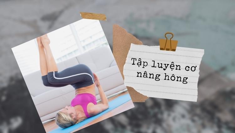 Tập luyện nâng cơ hông vừa kích thích đốt mỡ, tăng cường cơ bắp cho vòng 3 thêm săn chắc, quyến rũ