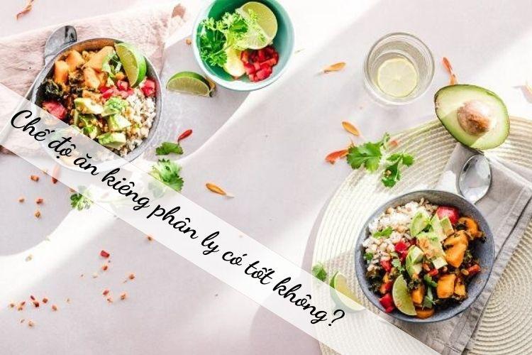 Chế độ ăn kiêng phân ly sẽ thực sự tốt khi đạt yêu cầu về nguồn thực phẩm