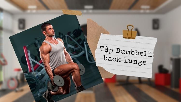 Dumbbell back lunges là bài tập có thể rèn luyện cơ mông và cơ tứ đầu