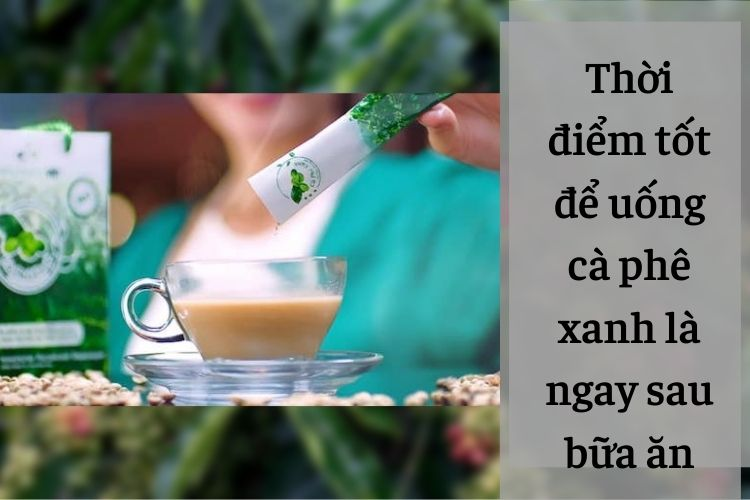 Thời điểm tốt để uống cà phê xanh